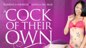 A Cock Of Their Own RealityLovers Jureka Del Mar Dominica Phoenix vr porn video vrporn.com virtual reality