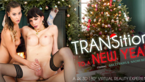 [Shemle] TRANSition To A New Year VRBTrans Bailey Paris Naomi Bennet vr porn video vrporn.com virtual reality